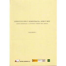 Constitución y Democracia: Ayer y Hoy. Volúmen I. Libro Homenaje a Antonio Torres del Moral.