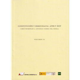 Constitución y Democracia: Ayer y Hoy. Volúmen III Libro Homenaje a Antonio Torres del Moral.