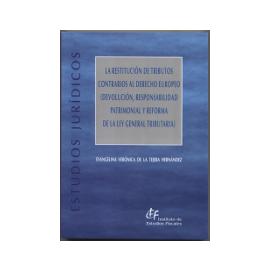 Restitución de Tributos Contrarios al Derecho Europeo (Devolución, Responsabilidad Patrimonial y Reforma de la Ley General Tributaria)