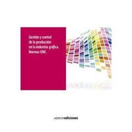 Gestión y Control de la Producción en la Industria Gráfica Normas UNE