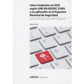 Cómo Implantar un SGSI según UNE-EN ISO/IEC 27001 y su Aplicación en el Esquema Nacional de Seguridad. 2018