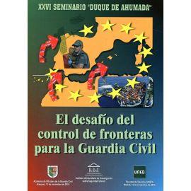 """""""XXVI Seminario """"""""Duque de Ahumada"""""""". Desafío del Control de"""" """"Fronteras para la Guardia Civil. XXVI Seminario """"""""Duque de Ahumada"""""""""""""""