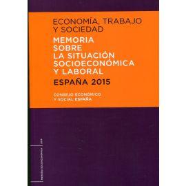 Economía, Trabajo y Sociedad. España 2015 Memoria sobre la Situación Socioeconómica y Laboral