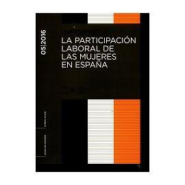 Informe 05/2016 La Participación Laboral de las Mujeres en España