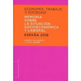 Economía, Trabajo y Sociedad. España 2016 Memoria sobre la Situación Socioeconómica y Laboral.