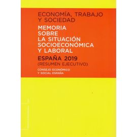 Economía, trabajo y sociedad. España 2019. Resumen ejecutivo Memoria sobre la situación socieconómica y laboral