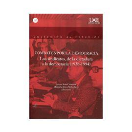 Combates por la Democracía Los Sindicatos, de la Dictadura a la Democracia (1938-1994)