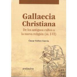 Gallaecia Christiana. De los Antiguos Cultos a la Nueva Religión (ss. I-VI )