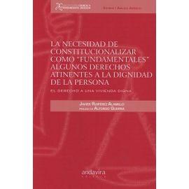 """Necesidad de Constitucionalizar como """"Fundamentales"""" algunos derechos atinentes a la Dignidad de la Persona. El Derecho a una Vivienda Digna"""