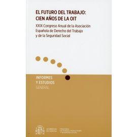 Futuro del trabajo: cien años de la OIT. XXIX                                                        Congreso anual de la Asociación Española del Derecho del Trabajo y de la Seguridad Social
