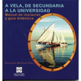 A Vela, de Secundaria a la Universidad. Manual de Iniciación y Guía Didáctica.