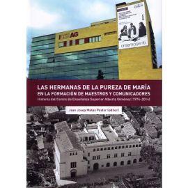 Hermanas de la Pureza de María en la Formación de Maestros y Comunicadores. Historia del Centro de Enseñanza Superior Alberta Gimenez (1974-2014)