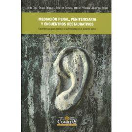 Mediación Penal, Penitenciaria y Encuentros Restaurativos Experiencias de Diálogo en el Sistema Penal para la Reducción de la Violencia y el Sufrimi