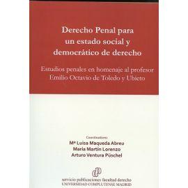 Derecho Penal para un Estado Social y Democrático de Derecho Estudios Penales en Homenaje al Profesor Emilio Octavio de Toledo y Ubieto