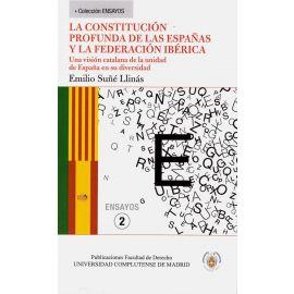 Constitución Profunda de las Españas y la Federación                                                 Ibérica. Una Visión Catalana de la Unidad de España en su Diversidad