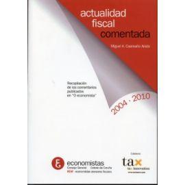Actualidad Fiscal Comentada 2004-2010. Recopilación de los Comentarios Publicados en  O Economista