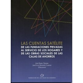 Cuentas Satélite, Las. De las Fundaciones Privadas al Servicio de los Hogares y de las Obras Sociales de las Caja