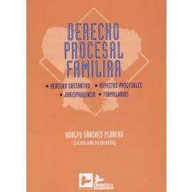 Derecho Procesal Familiar. Derecho Sustantivo. Aspectos Procesales. Jurisprudencia. Formularios.