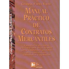Manual Práctico de Contratos Mercantiles. Formularios adecuados a la Ley 7/98, de 13 de abril, sobre condiciones generales de la contratación. Comentarios y Legislación