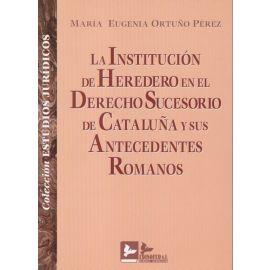 Institución de Heredero en el Derecho Sucesorio de Cataluña y sus Antecedentes Romanos.