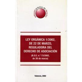 Ley Orgánica 1/2002, de 22 de Marzo , Reguladora del Derecho de Asociación.