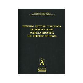Derecho, Historia y Religión. Interpretaciones Sobre la Filosofía del Derecho de Hegel