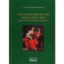 Vicisitudes de Clío (Siglos XVIII-XXI) Ensayos Historiográficos