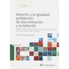 Derecho a la Igualdad, Prohibición de Discriminación y Jurisdicción                                  Especialidades en los Procesos por Discriminación: Amparo Ordinario, Constitucional y Europeo