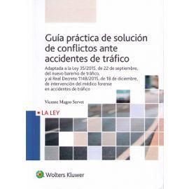 Guía Práctica de Solución de Conflictos ante Accidentes de Tráfico. Adaptada a la Ley 35/2015, de 22 de Septiembre, del Nuevo Baremo de Tráfico,
