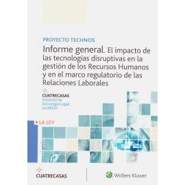 Informe general. El impacto de las tecnologías disruptivas en la gestión de los Recursos Humanos y en el marco regulatoiro de las Relaciones Laborales. Proyecto Technos