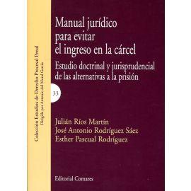 Manual jurídico para evitar el ingreso en la cárcel. Estudio doctrinal y jurisprudencial de las alternativas a la prisión