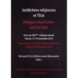 Juridictions Religieuses et L'Etat. Religious Adjudication and the State. Actes du XXVI Colloque Annuel Vienne, 13-16 Novembre 2014