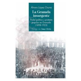 Granada Insurgente. Poder Político y Protesta Popular en Granada (1898-1923)