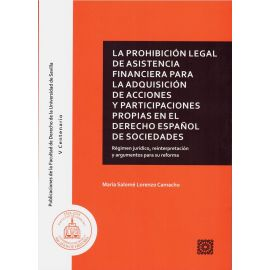 Prohibición Legal de Asistencia Financiera para la Adquisición de Acciones y Participaciones Propias en el Derecho Español de Sociedades