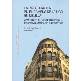 La Investigación en el Campus de la UGR en Melilla. Avances en el Contexto Social, Educativo, Sanitario y Deportivo.