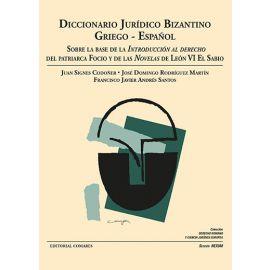 Diccionario Jurídico Bizantino. Griego - Español. Sobre la base de la Introducción al Derecho del Patriarca Focio y de las Novelas de León VI El Sabio.
