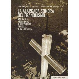 La alargada sombra del franquismo. Naturaleza, mecanismos de pervivencia y huellas de la dictadura