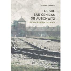 Desde las Cenizas de Auschwitz.                                                                      Historia, Memoria, Educación.