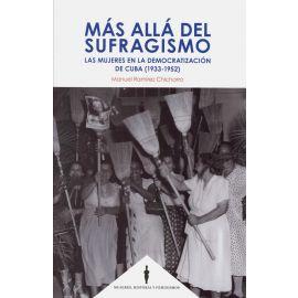 Más allá del sufragismo. Las mujeres en la democratización de Cuba (1933-1952)