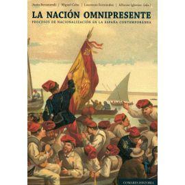 Nación Omnipresente. Procesos de nacionalización en la España Contemporánea