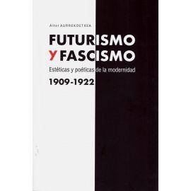 Futurismo y Fascismo. Estéticas y poéticas de la modernidad 1909-1922