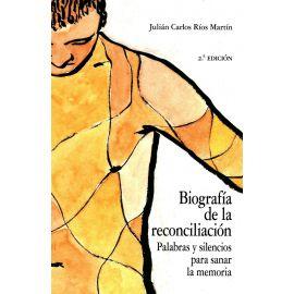 Biografía de la reconcialiación. Palabras y silencios para sanar la memoria