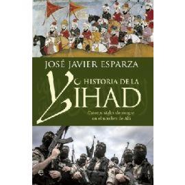 Historia de la Yihad. Cartorce siglos de sangre en el nombre de Alá