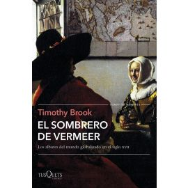 Sombrero de Vermeer. Los albores del mundo globalizado en el siglo XVII