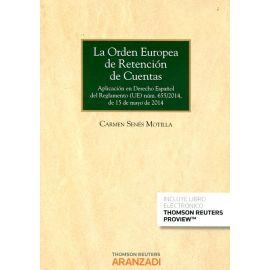 La Orden Europea de Retención de Cuentas. Aplicación en Derecho Español del Reglamento (UE) Núm. 655/2014, de 15 de Mayo de 2014