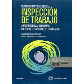 Tratado Práctico Sobre la Inspección de Trabajo.  Jurisprudencia, Esquemas, Cuestiones Prácticas y Formularios