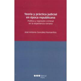Teoría y Práctica Judicial en Época Republicana Política y Represión Criminal en la Experiencia Romana