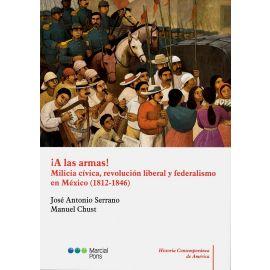 A las Armas! Milicia Cívica, Revolución Liberal y Federalismo en México (1812-1846)