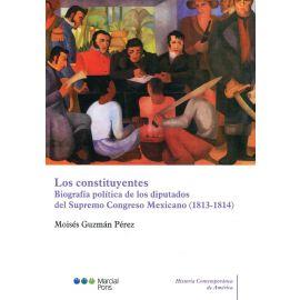 Los Constituyentes. Biografía Política de los Diputados del Supremo Congreso Mexicano (1813-1814)