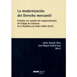 Modernización del Derecho Mercantil                                                                  Estucios con Ocasión del Sesquicentenario del Código de Comercio de la República de Chile (1865-2015